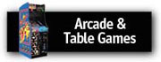 Arcade & Table Games